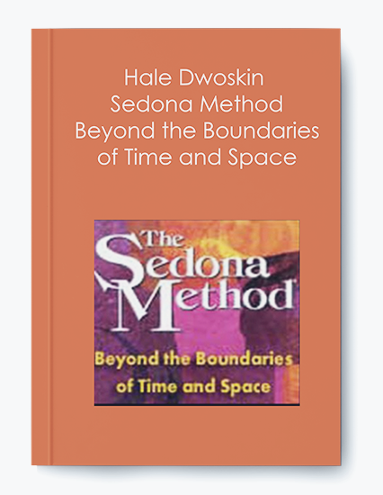 Hale Dwoskin – Sedona Method – Beyond the Boundaries of Time and Space