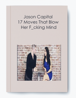 Jason Capital – 17 Moves That Blow Her F_cking Mind