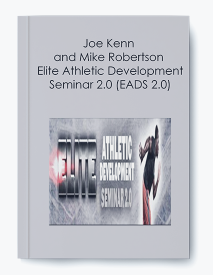 Joe Kenn and Mike Robertson – Elite Athletic Development Seminar 2.0 (EADS 2