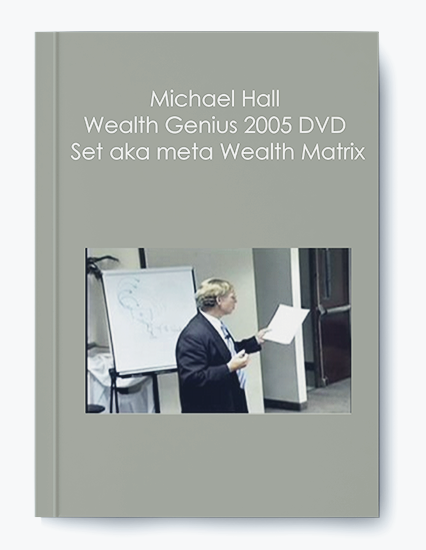 Michael Hall – Wealth Genius 2005 DVD Set aka meta Wealth Matrix