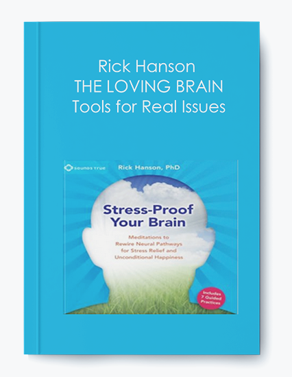 Rick Hanson – THE LOVING BRAIN – Tools for Real Issues