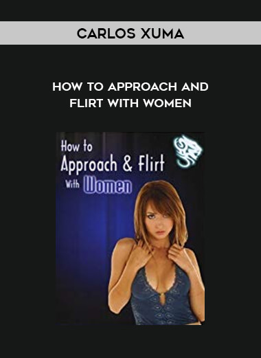 Download Carlos Xuma - How To Approach and Flirt with Women at https://beeaca.com
