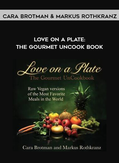 Download Cara Brotman & Markus Rothkranz - Love On A Plate: The Gourmet UnCook Book at https://beeaca.com