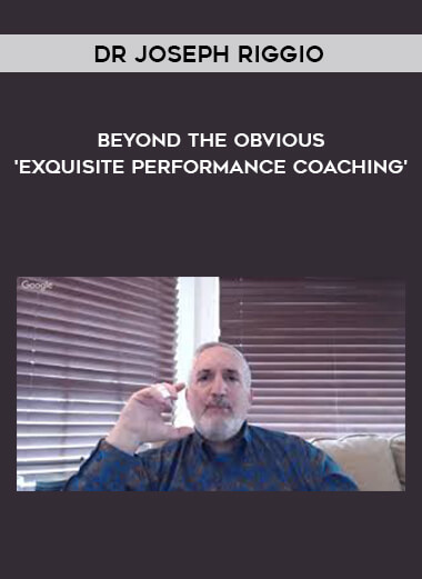 Download Dr Joseph Riggio - Beyond The Obvious - 'Exquisite Performance Coaching' at https://beeaca.com