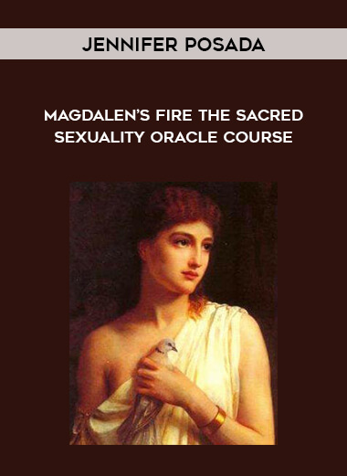 Download Jennifer Posada - Magdalen's Fire The Sacred Sexuality Oracle Course at https://beeaca.com