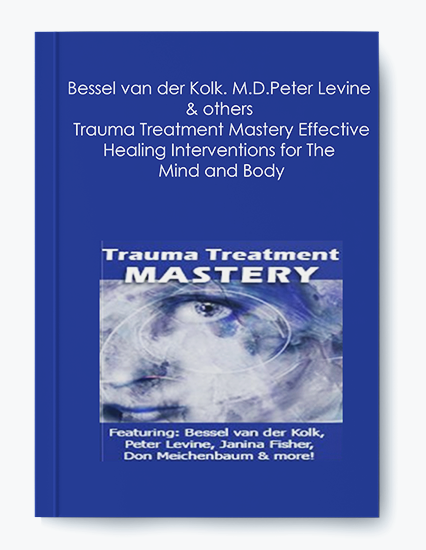 Bessel van der Kolk. M.D.Peter Levine & others – Trauma Treatment Mastery Effective Healing Interventions for The Mind and Body