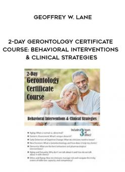 Download 2-Day Gerontology Certificate Course: Behavioral Interventions & Clinical Strategies - Geoffrey W. Lane at https://beeaca.com