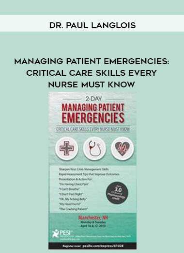 Download Managing Patient Emergencies: Critical Care Skills Every Nurse Must Know - Dr. Paul Langlois at https://beeaca.com