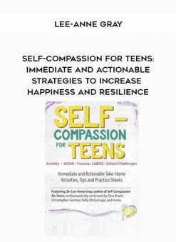 Download Self-Compassion for Teens: Immediate and Actionable Strategies to Increase Happiness and Resilience - Lee-Anne Gray at https://beeaca.com