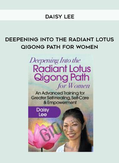 Download Daisy Lee - Deepening Into the Radiant Lotus Qigong Path for Women at https://beeaca.com