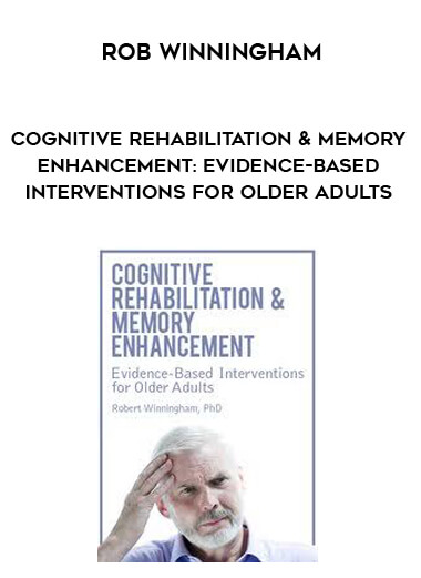 Download Cognitive Rehabilitation & Memory Enhancement: Evidence-Based Interventions for Older Adults - Rob Winningham at https://beeaca.com
