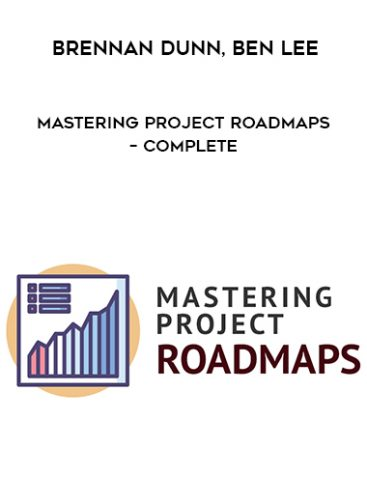 Download Mastering Project Roadmaps – Complete by Brennan Dunn