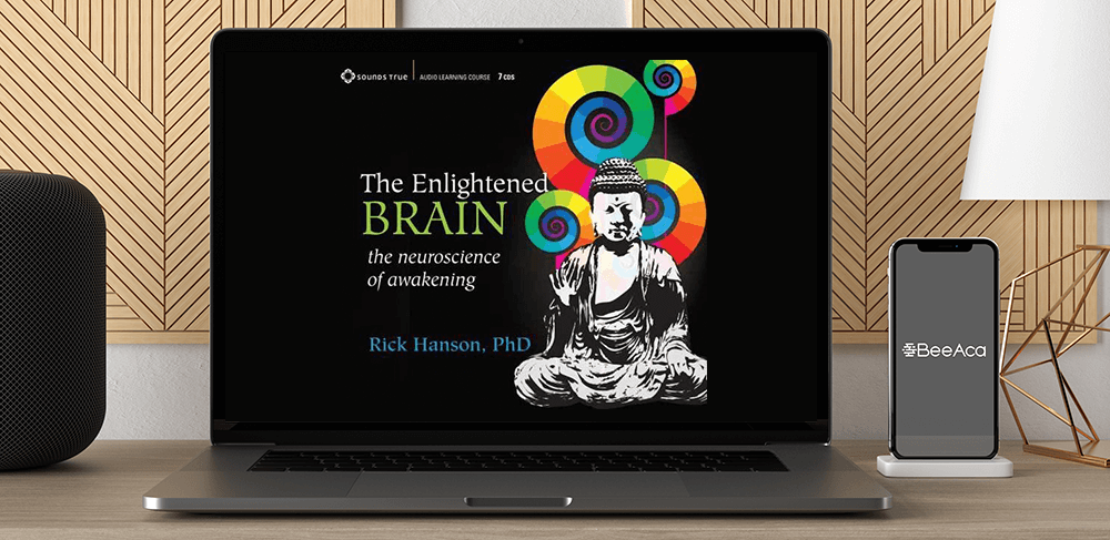 Download Rick Hanson - The Enlightened Brain - The Neuroscience Of Awakening at https://beeaca.com