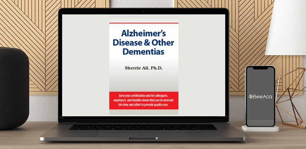 Download Sherrie All - Alzheimer's Disease & Other Dementias Certification Training at https://beeaca.com