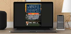 Download Daniel J. Siegel - The Mindful Therapist: An Approach to Cultivate Your Mind to Be the Best Therapist with Daniel J. Siegel