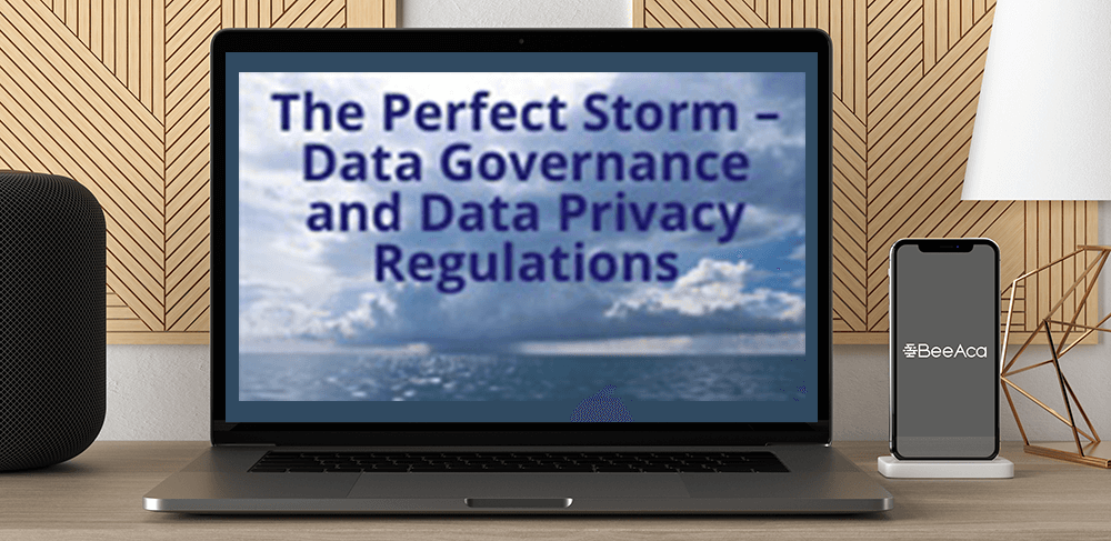 Download The Perfect Storm – Data Governance and Data Privacy Regulations at https://beeaca.com