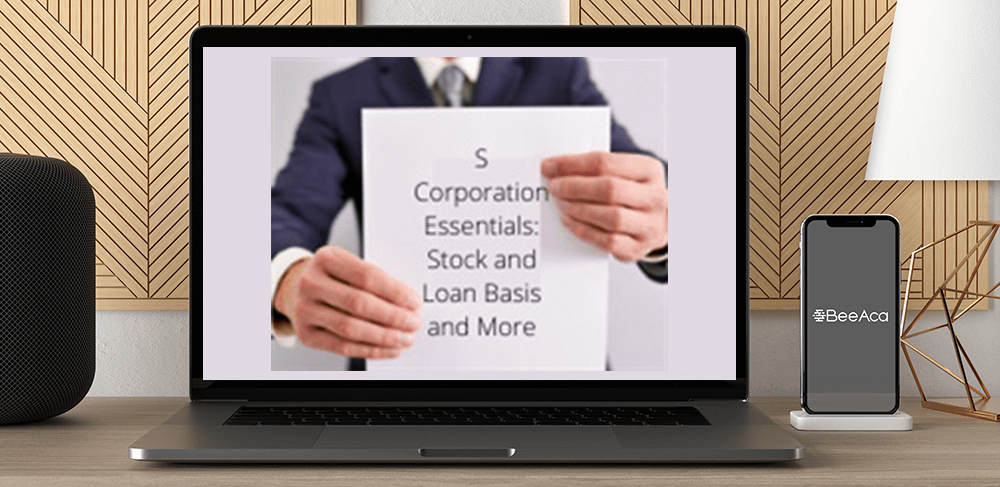 Download S Corporation Essentials: Stock and Loan Basis and More at https://beeaca.com