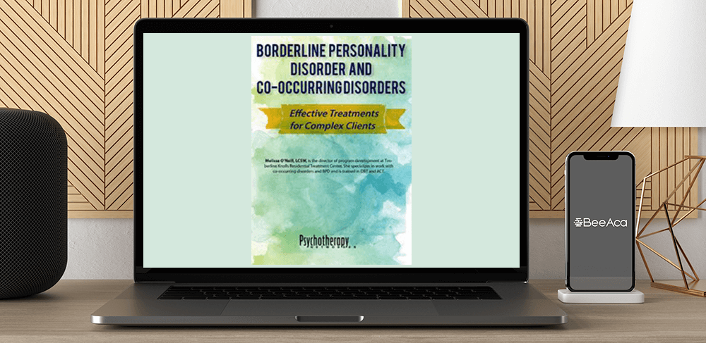 Download Melissa O'Neill - Borderline Personality Disorder and Co-Occurring Disorders: Effective Treatments for Complex Clients at https://beeaca.com