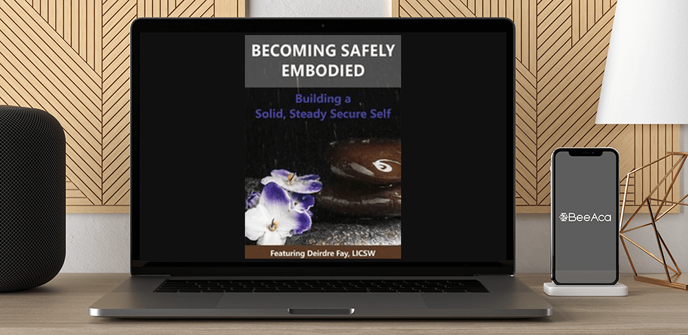 Download Deirdre Fay - Becoming Safely Embodied: Building a Solid