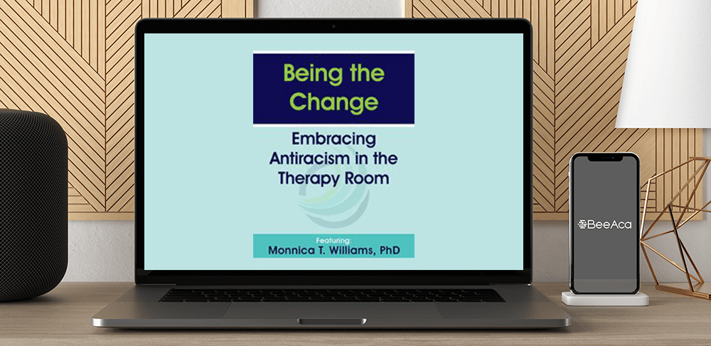 Download Monnica T Williams - Being the Change: Embracing Antiracism in the Therapy Room at https://beeaca.com