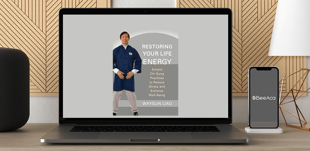 Download Waysun Liao - How to Restore Your Life Energy at https://beeaca.com