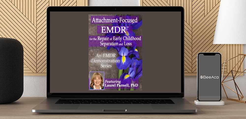Download Laurel Parnell - Attachment-Focused EMDR for the Repair of Early Childhood Separation and Loss at https://beeaca.com