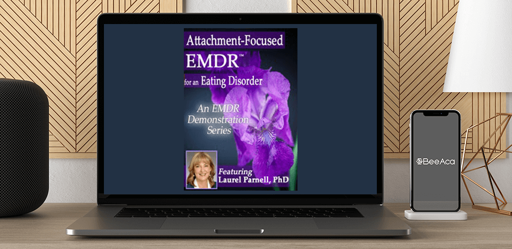 Download Laurel Parnell - Attachment-Focused EMDR for an Eating Disorder at https://beeaca.com