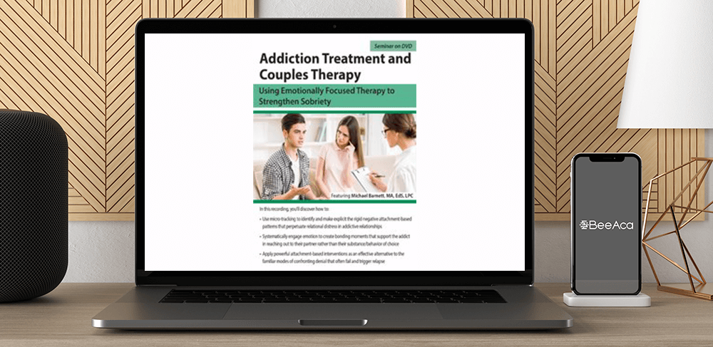 Download Michael Barnett - Addiction Treatment and Couples Therapy: Using Emotionally Focused Therapy to Strengthen Sobriety at https://beeaca.com