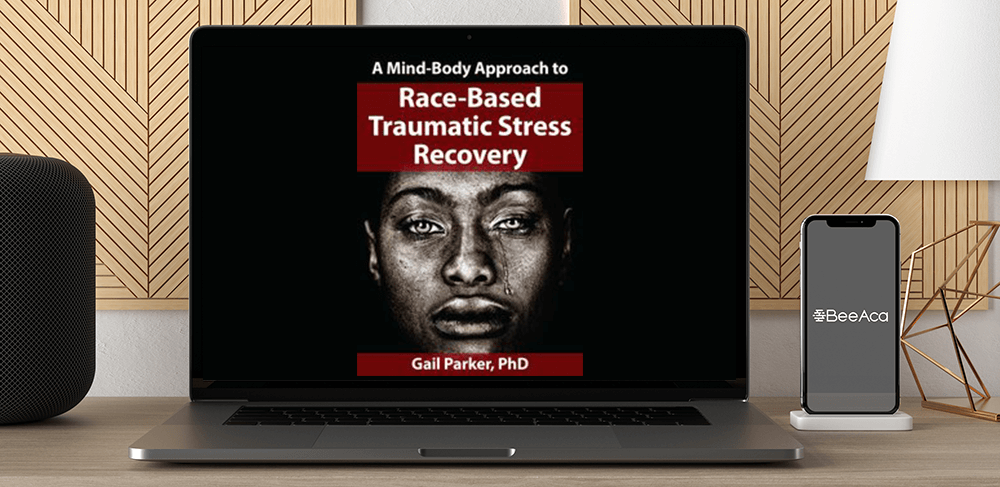 Download Gail Parker - A Mind-Body Approach to Race-Based Traumatic Stress Recovery at https://beeaca.com