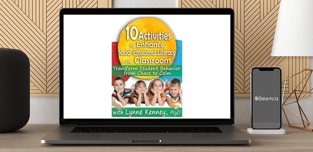 Download Lynne Kenney - 10 Activities to Enhance Social-Emotional Literacy in the Classroom: Transform Student Behavior from Chaos to Calm at https://beeaca.com