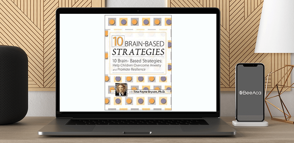 Download Tina Payne Bryson - 10 Brain-Based Strategies: Help Children Overcome Anxiety and Promote Resilience at https://beeaca.com