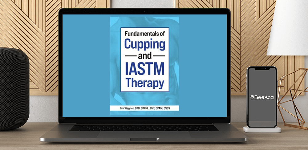 Download Jim Wagner - Fundamentals of Cupping and IASTM Therapy at https://beeaca.com