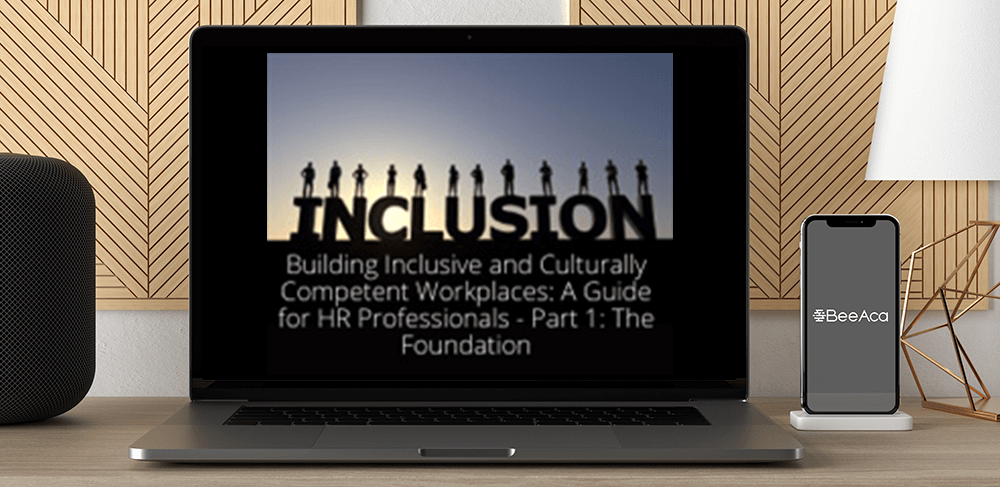Download Building Inclusive and Culturally Competent Workplaces: A Guide for HR Professionals - Part 1: The Foundation at https://beeaca.com